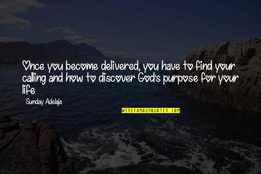 You Have Purpose Quotes By Sunday Adelaja: Once you become delivered, you have to find