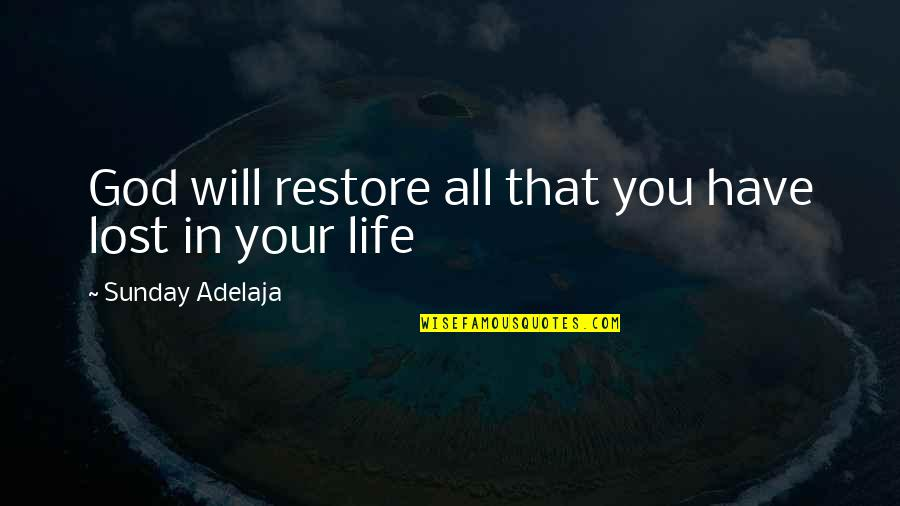 You Have Purpose Quotes By Sunday Adelaja: God will restore all that you have lost