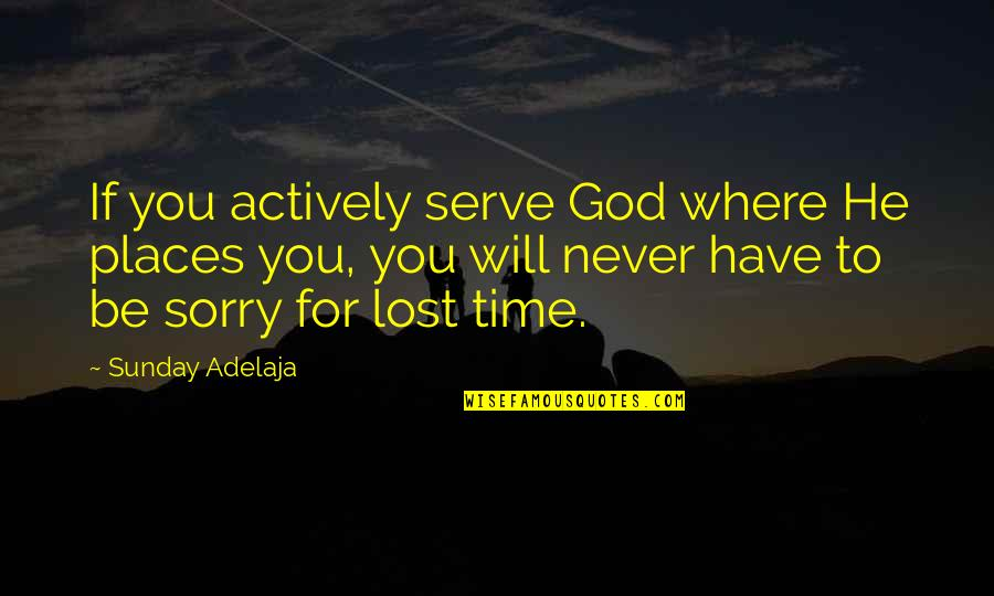 You Have Purpose Quotes By Sunday Adelaja: If you actively serve God where He places