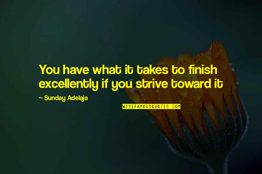 You Have Purpose Quotes By Sunday Adelaja: You have what it takes to finish excellently