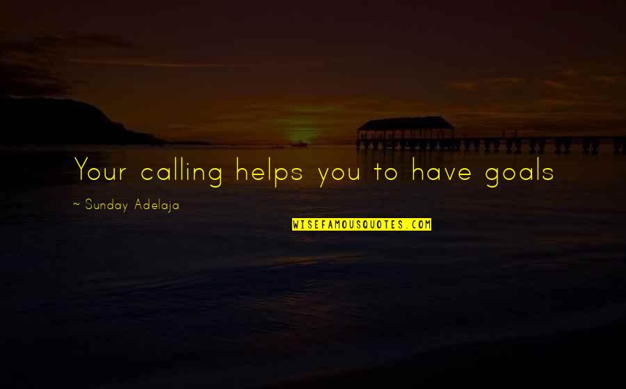 You Have Purpose Quotes By Sunday Adelaja: Your calling helps you to have goals