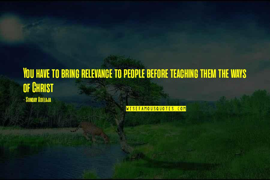 You Have Purpose Quotes By Sunday Adelaja: You have to bring relevance to people before