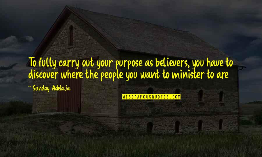 You Have Purpose Quotes By Sunday Adelaja: To fully carry out your purpose as believers,