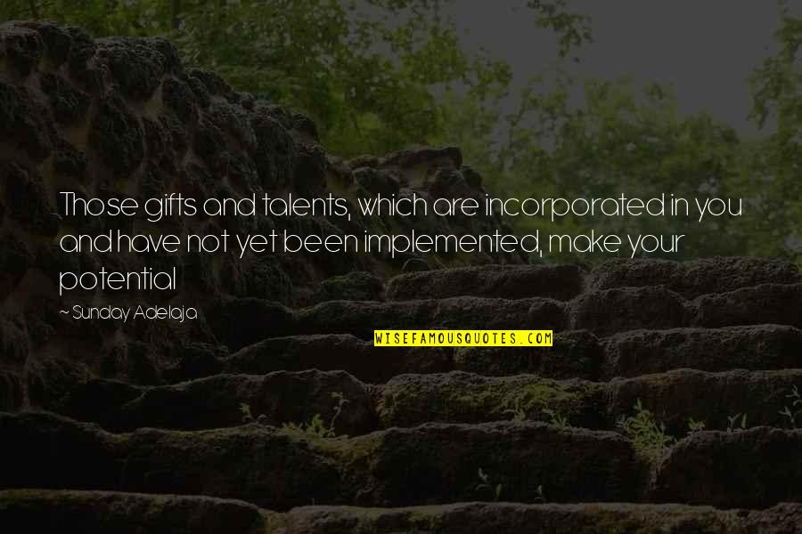 You Have Purpose Quotes By Sunday Adelaja: Those gifts and talents, which are incorporated in