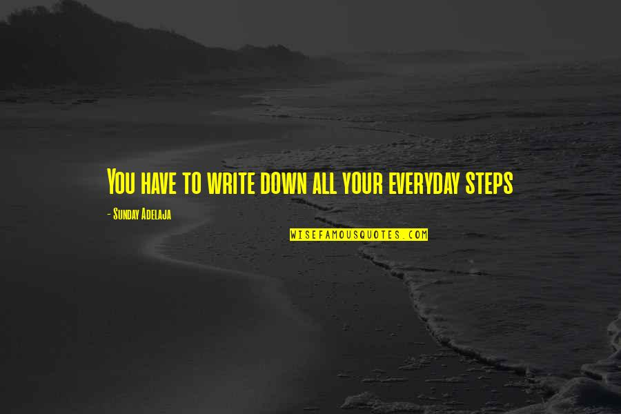 You Have Purpose Quotes By Sunday Adelaja: You have to write down all your everyday