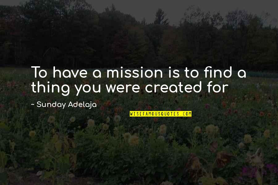 You Have Purpose Quotes By Sunday Adelaja: To have a mission is to find a