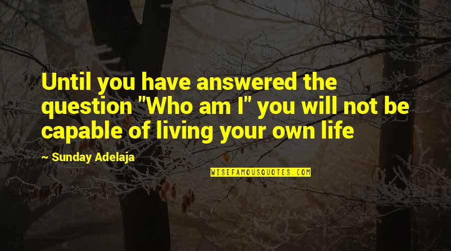 """You Have Purpose Quotes By Sunday Adelaja: Until you have answered the question """"Who am"""