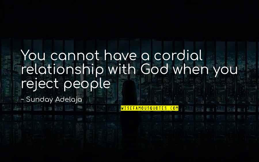 You Have Purpose Quotes By Sunday Adelaja: You cannot have a cordial relationship with God