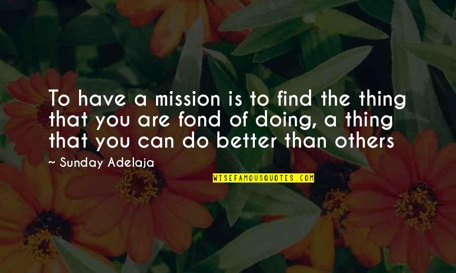 You Have Purpose Quotes By Sunday Adelaja: To have a mission is to find the