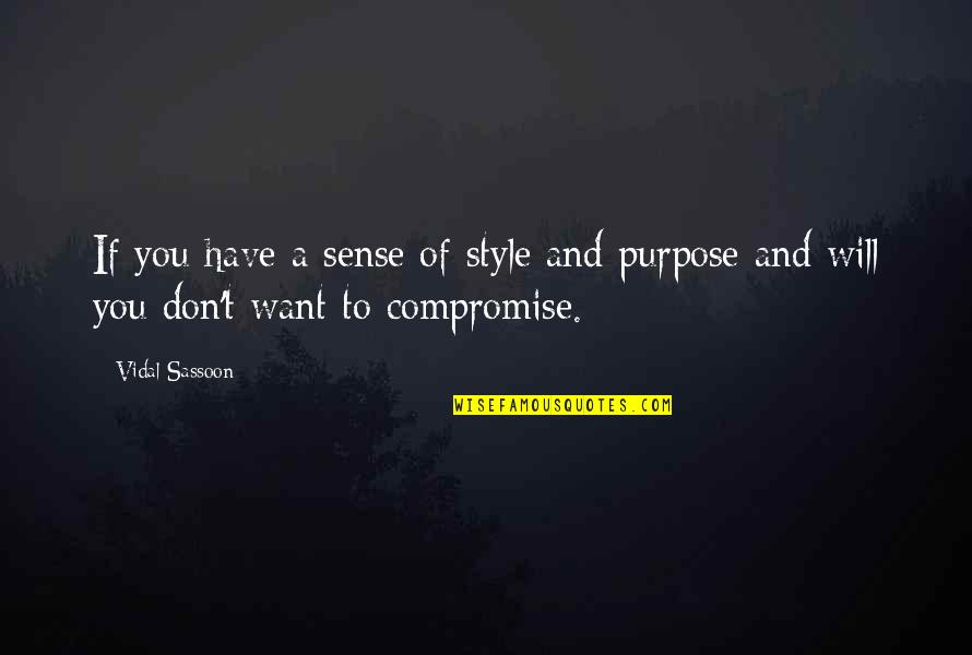 You Have Purpose Quotes By Vidal Sassoon: If you have a sense of style and