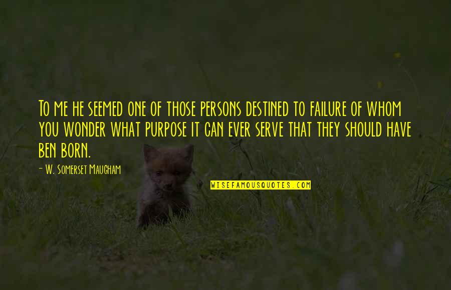 You Have Purpose Quotes By W. Somerset Maugham: To me he seemed one of those persons