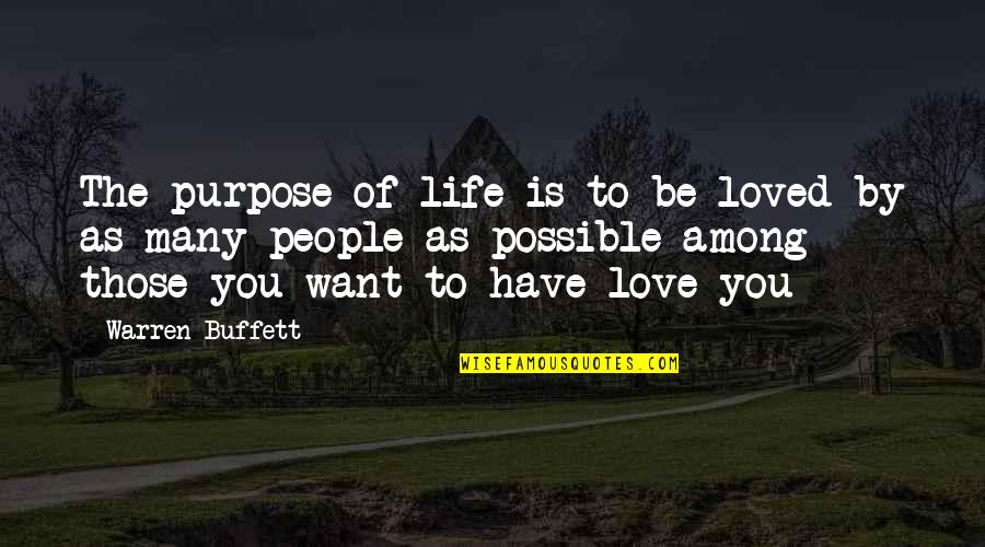 You Have Purpose Quotes By Warren Buffett: The purpose of life is to be loved