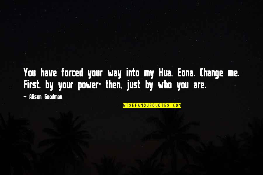 You Have The Power To Change Quotes By Alison Goodman: You have forced your way into my Hua,