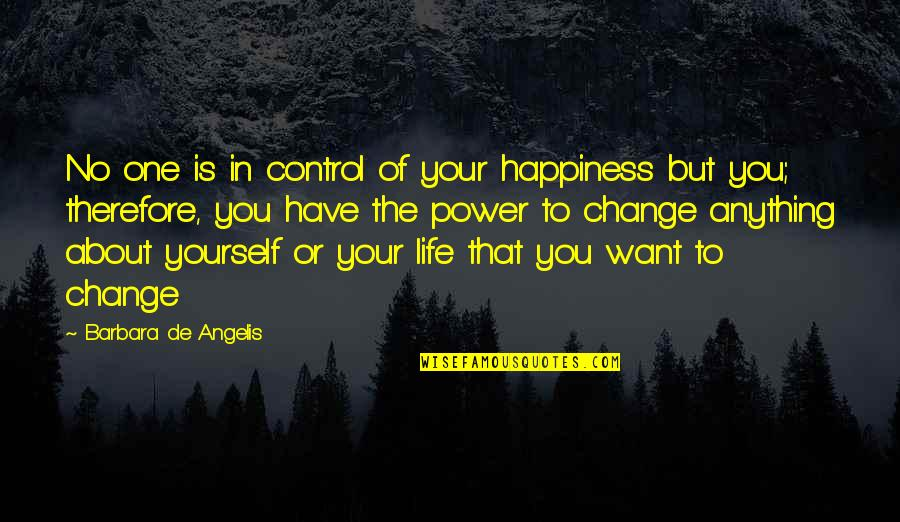 You Have The Power To Change Quotes By Barbara De Angelis: No one is in control of your happiness