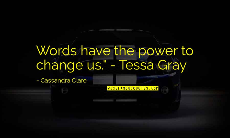 """You Have The Power To Change Quotes By Cassandra Clare: Words have the power to change us."""" -"""