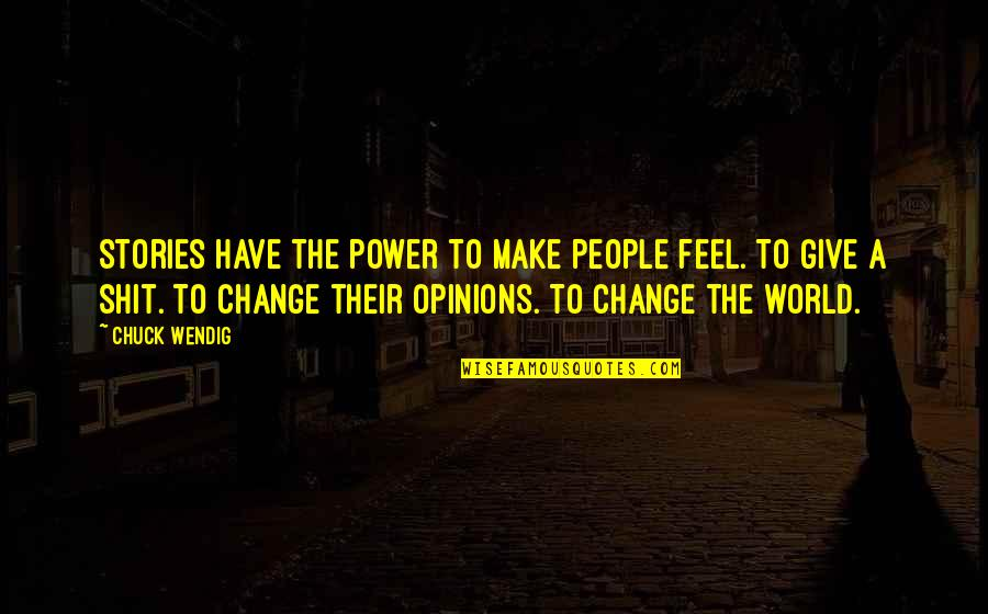You Have The Power To Change Quotes By Chuck Wendig: Stories have the power to make people feel.