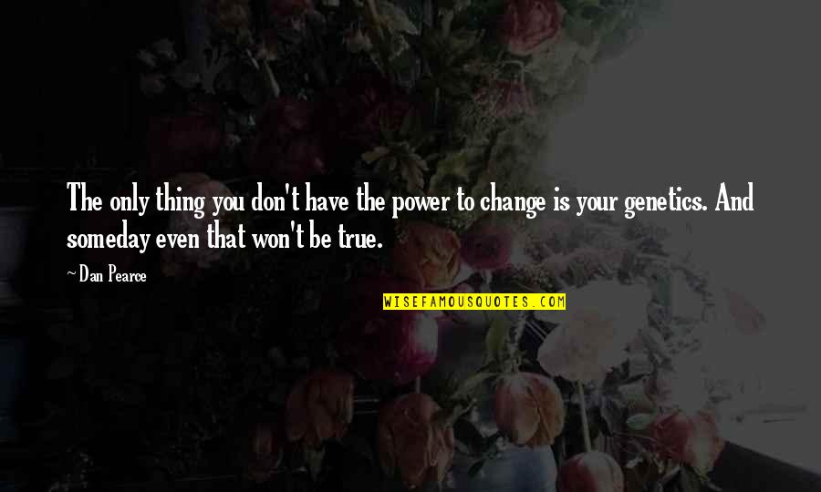 You Have The Power To Change Quotes By Dan Pearce: The only thing you don't have the power