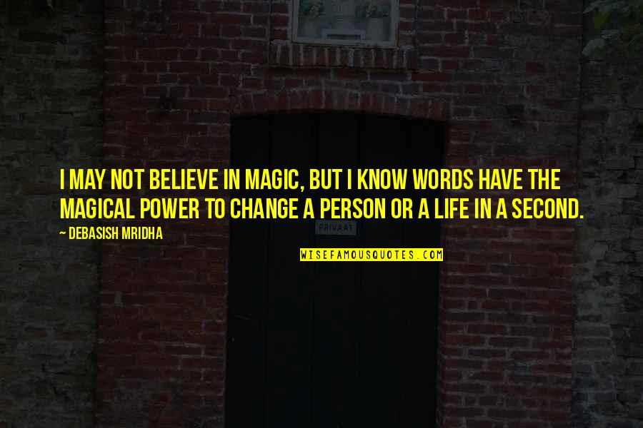 You Have The Power To Change Quotes By Debasish Mridha: I may not believe in magic, but I