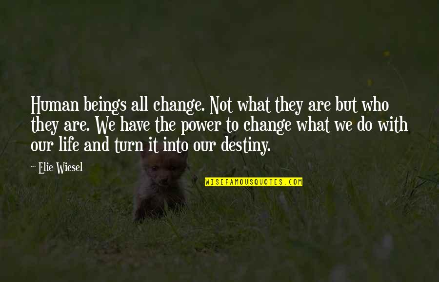 You Have The Power To Change Quotes By Elie Wiesel: Human beings all change. Not what they are