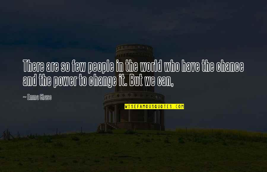 You Have The Power To Change Quotes By Emma Chase: There are so few people in the world
