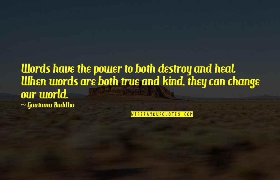 You Have The Power To Change Quotes By Gautama Buddha: Words have the power to both destroy and