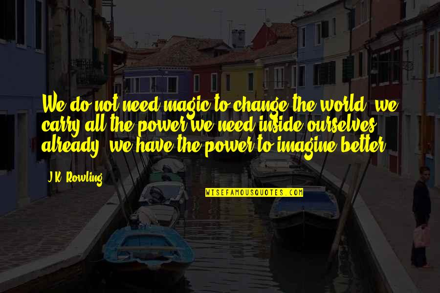 You Have The Power To Change Quotes By J.K. Rowling: We do not need magic to change the