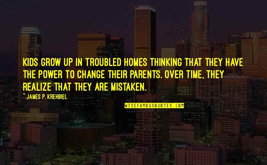 You Have The Power To Change Quotes By James P. Krehbiel: Kids grow up in troubled homes thinking that