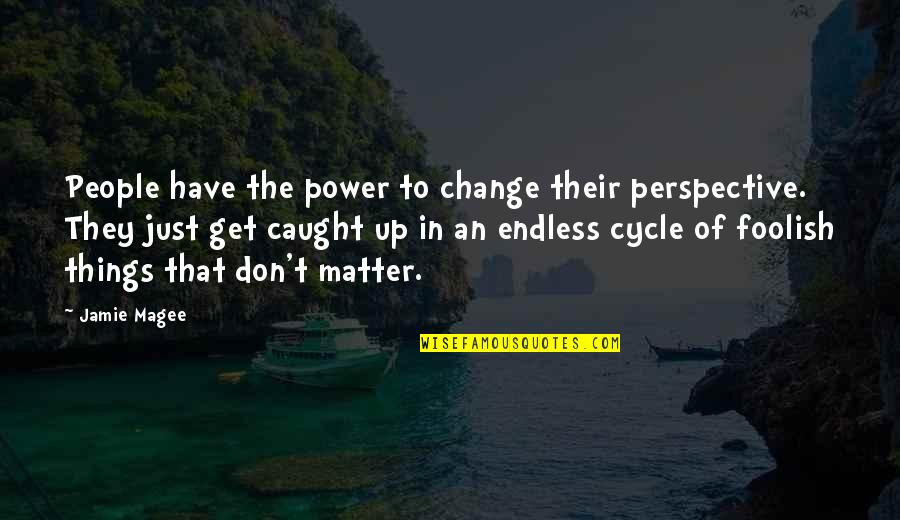 You Have The Power To Change Quotes By Jamie Magee: People have the power to change their perspective.