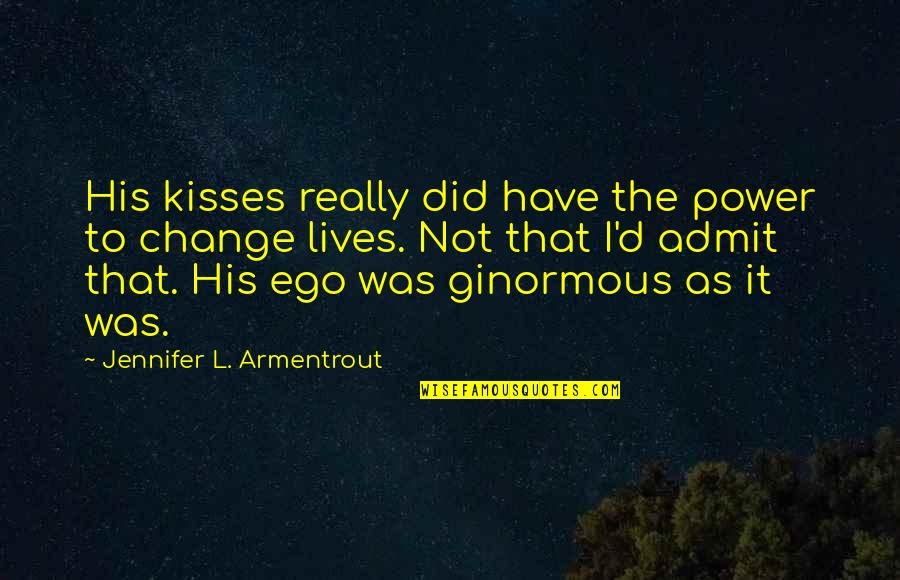 You Have The Power To Change Quotes By Jennifer L. Armentrout: His kisses really did have the power to