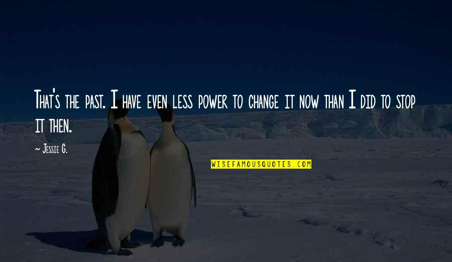You Have The Power To Change Quotes By Jessie G.: That's the past. I have even less power