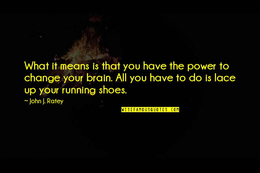 You Have The Power To Change Quotes By John J. Ratey: What it means is that you have the