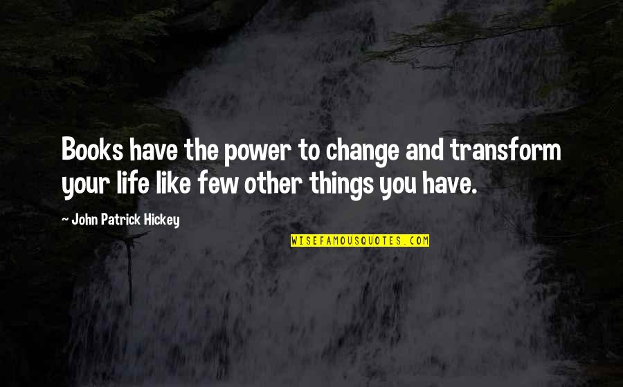 You Have The Power To Change Quotes By John Patrick Hickey: Books have the power to change and transform