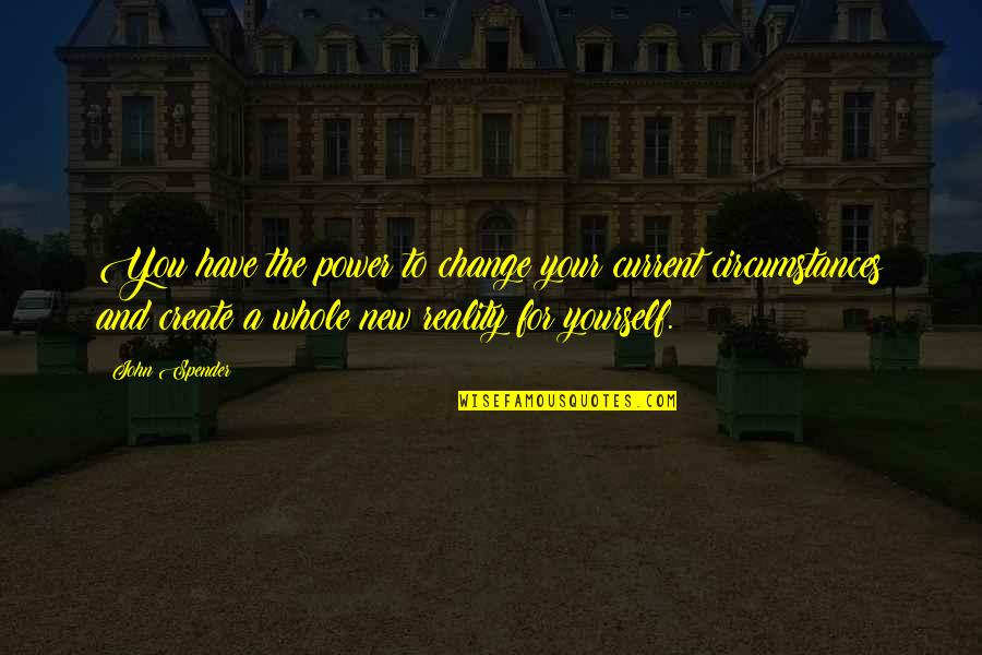 You Have The Power To Change Quotes By John Spender: You have the power to change your current
