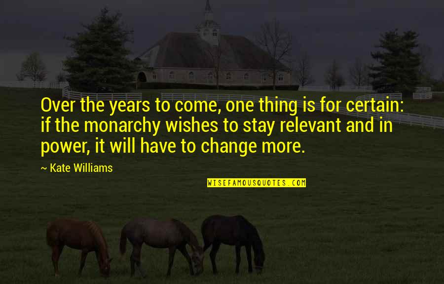 You Have The Power To Change Quotes By Kate Williams: Over the years to come, one thing is