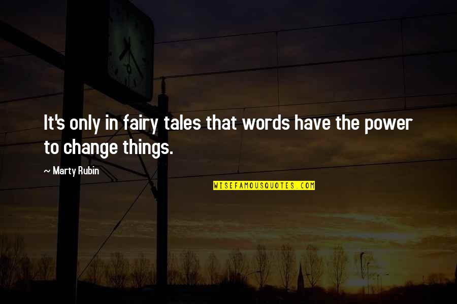 You Have The Power To Change Quotes By Marty Rubin: It's only in fairy tales that words have