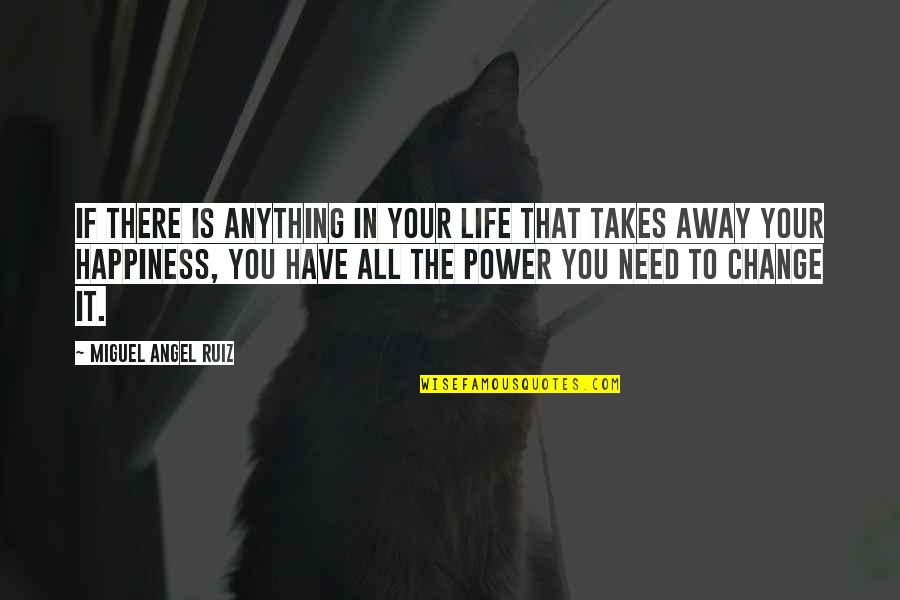 You Have The Power To Change Quotes By Miguel Angel Ruiz: If there is anything in your life that