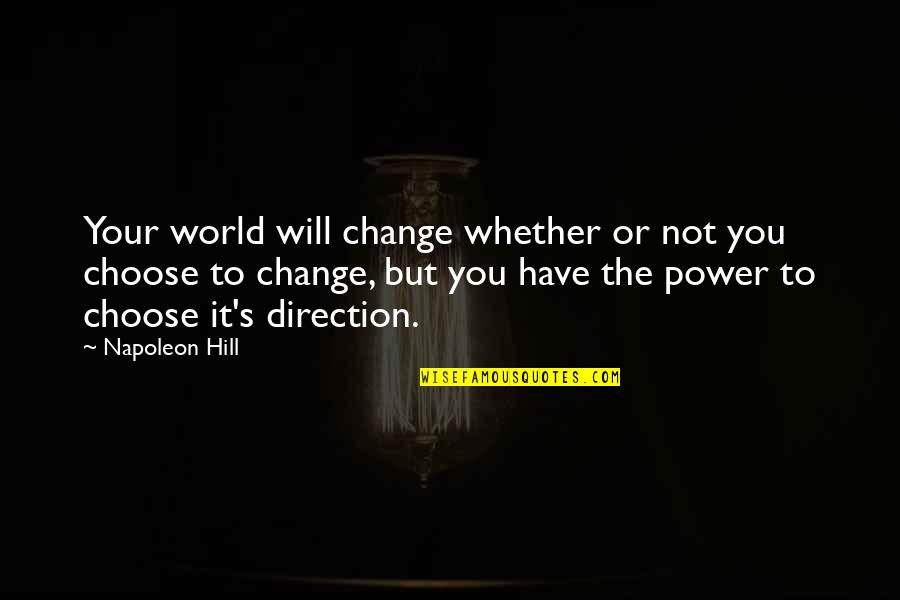 You Have The Power To Change Quotes By Napoleon Hill: Your world will change whether or not you