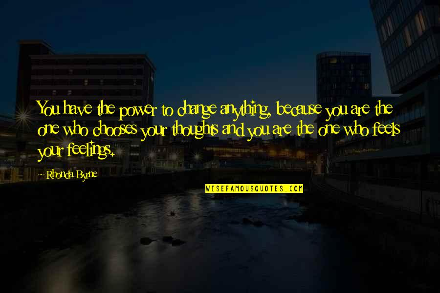 You Have The Power To Change Quotes By Rhonda Byrne: You have the power to change anything, because
