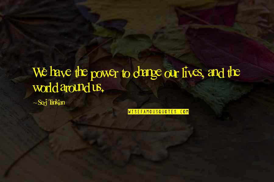 You Have The Power To Change Quotes By Serj Tankian: We have the power to change our lives,