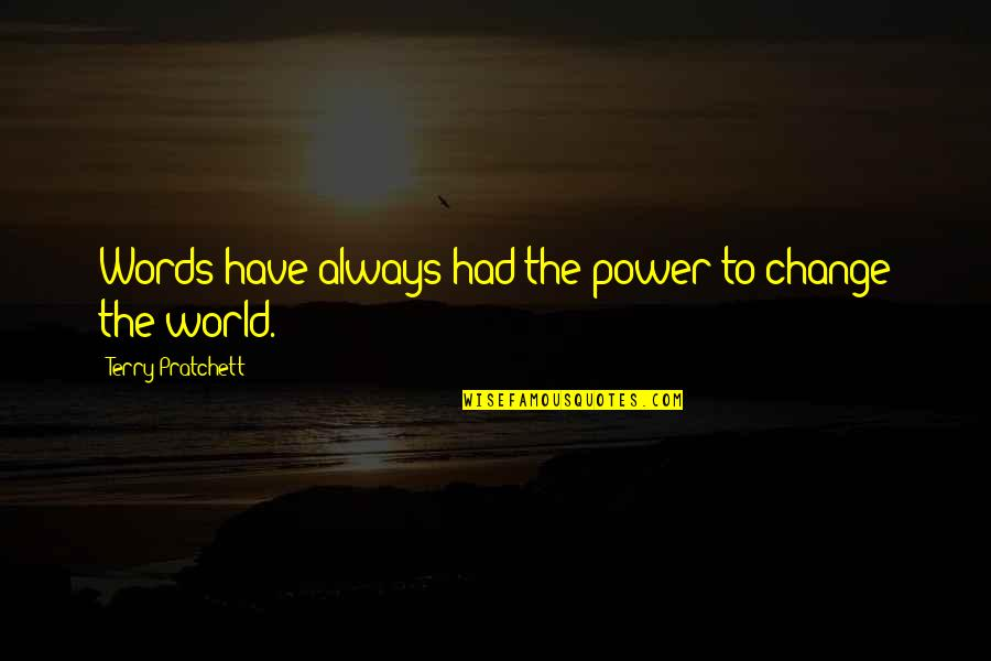 You Have The Power To Change Quotes By Terry Pratchett: Words have always had the power to change