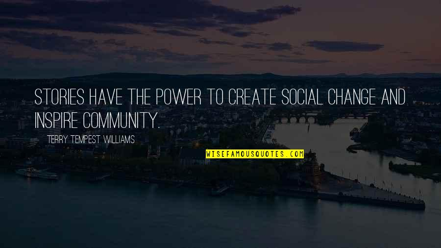 You Have The Power To Change Quotes By Terry Tempest Williams: Stories have the power to create social change