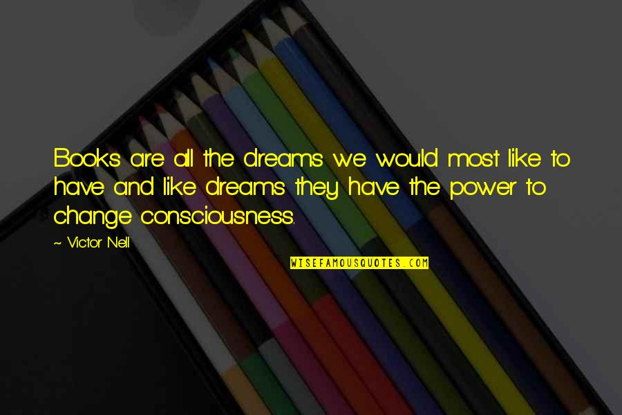 You Have The Power To Change Quotes By Victor Nell: Books are all the dreams we would most