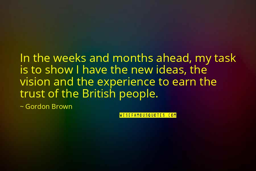 You Have To Earn My Trust Quotes By Gordon Brown: In the weeks and months ahead, my task