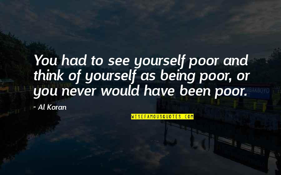 You Have Yourself Quotes By Al Koran: You had to see yourself poor and think