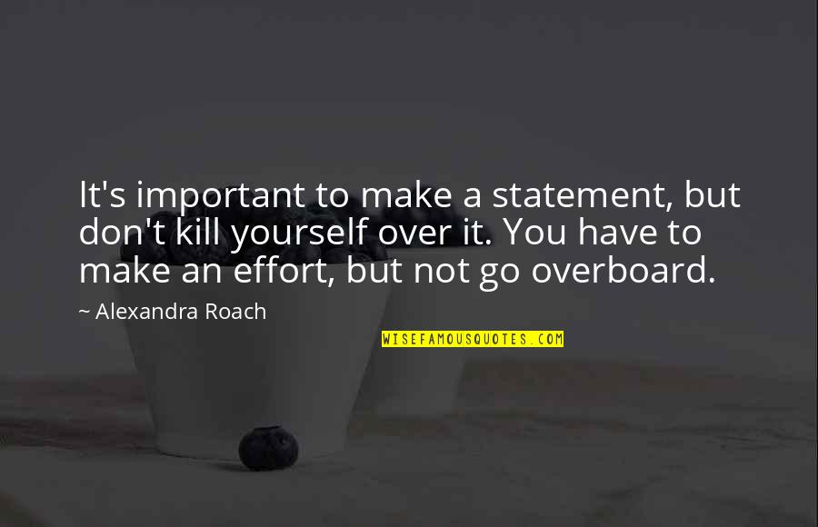 You Have Yourself Quotes By Alexandra Roach: It's important to make a statement, but don't