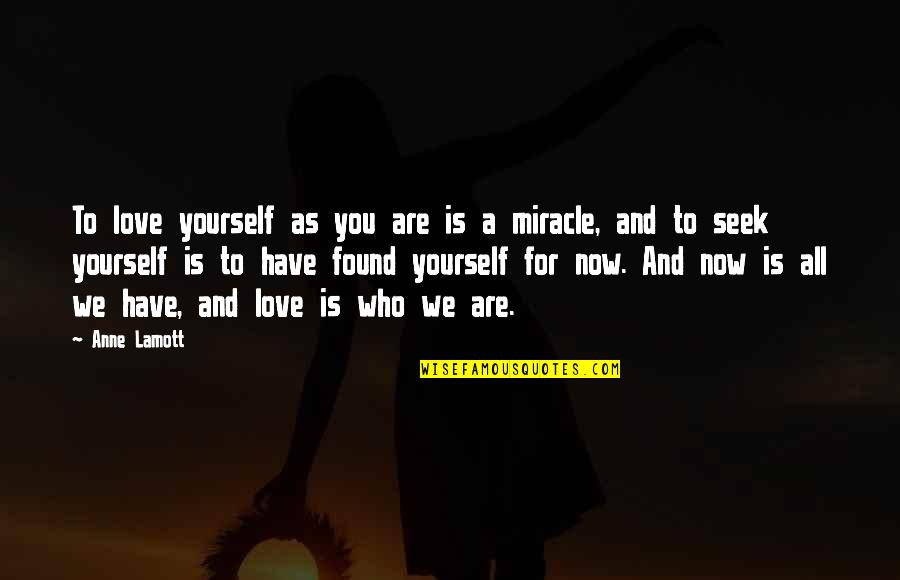 You Have Yourself Quotes By Anne Lamott: To love yourself as you are is a