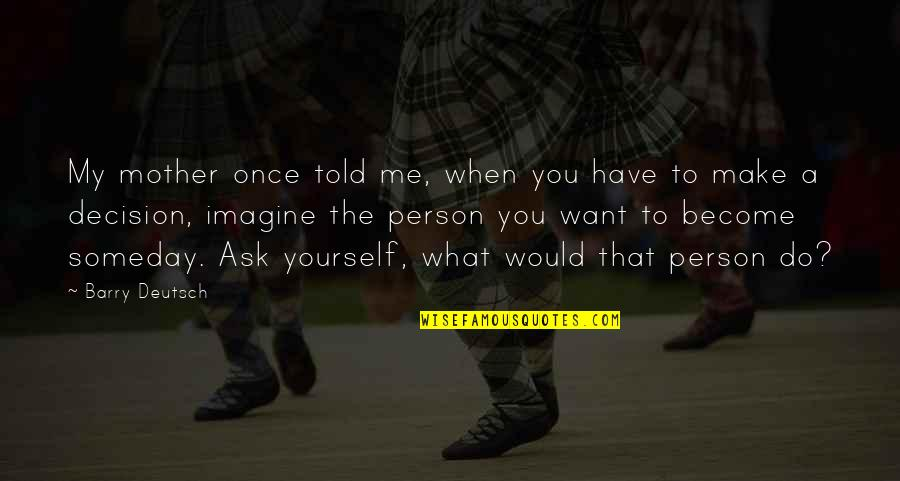 You Have Yourself Quotes By Barry Deutsch: My mother once told me, when you have