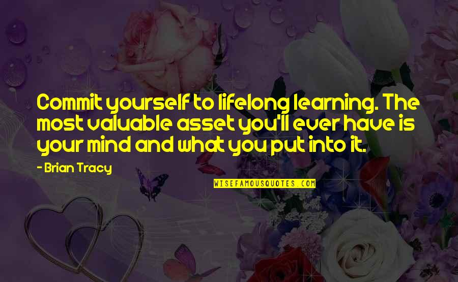 You Have Yourself Quotes By Brian Tracy: Commit yourself to lifelong learning. The most valuable