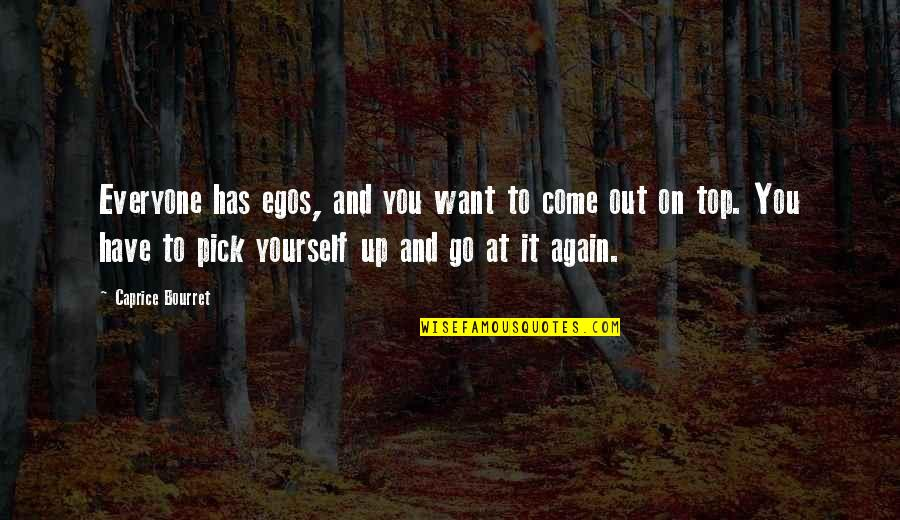 You Have Yourself Quotes By Caprice Bourret: Everyone has egos, and you want to come
