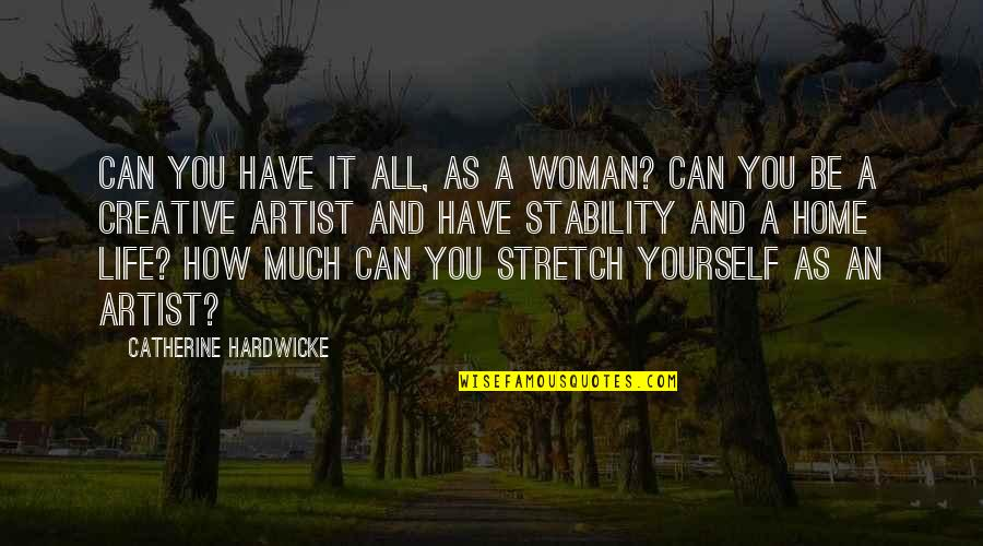 You Have Yourself Quotes By Catherine Hardwicke: Can you have it all, as a woman?